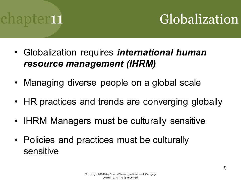 Globalization Globalization requires international human resource management (IHRM) Managing diverse people on a global scale.