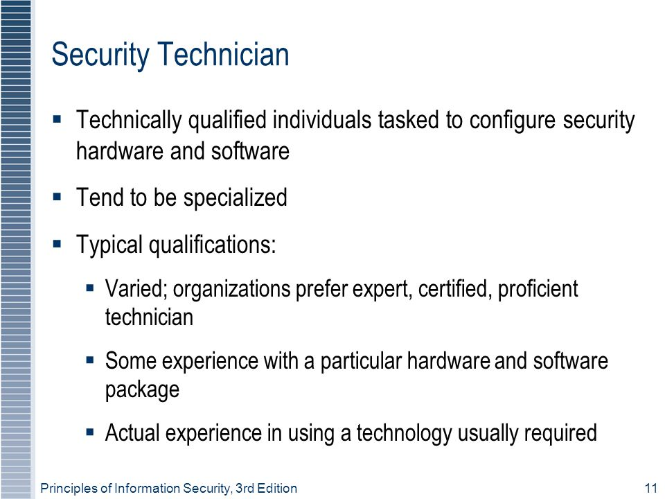 Security Technician Technically qualified individuals tasked to configure security hardware and software.