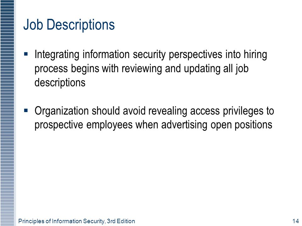 Job Descriptions Integrating information security perspectives into hiring process begins with reviewing and updating all job descriptions.