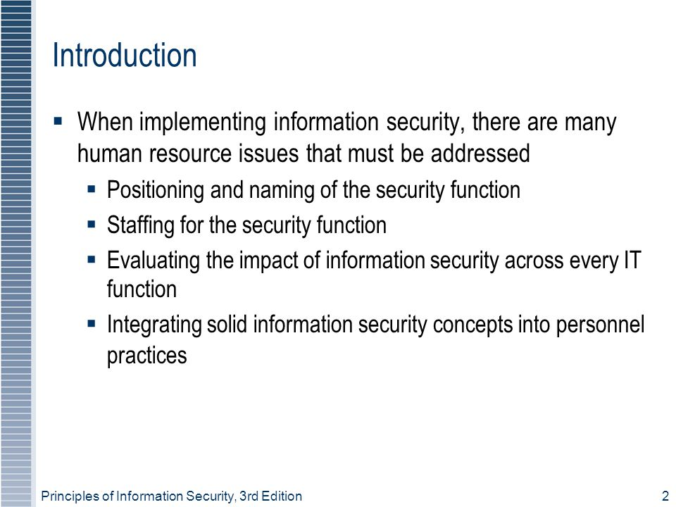 Introduction When implementing information security, there are many human resource issues that must be addressed.