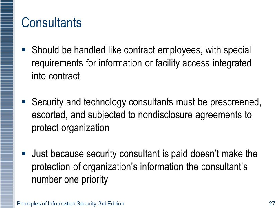 Consultants Should be handled like contract employees, with special requirements for information or facility access integrated into contract.