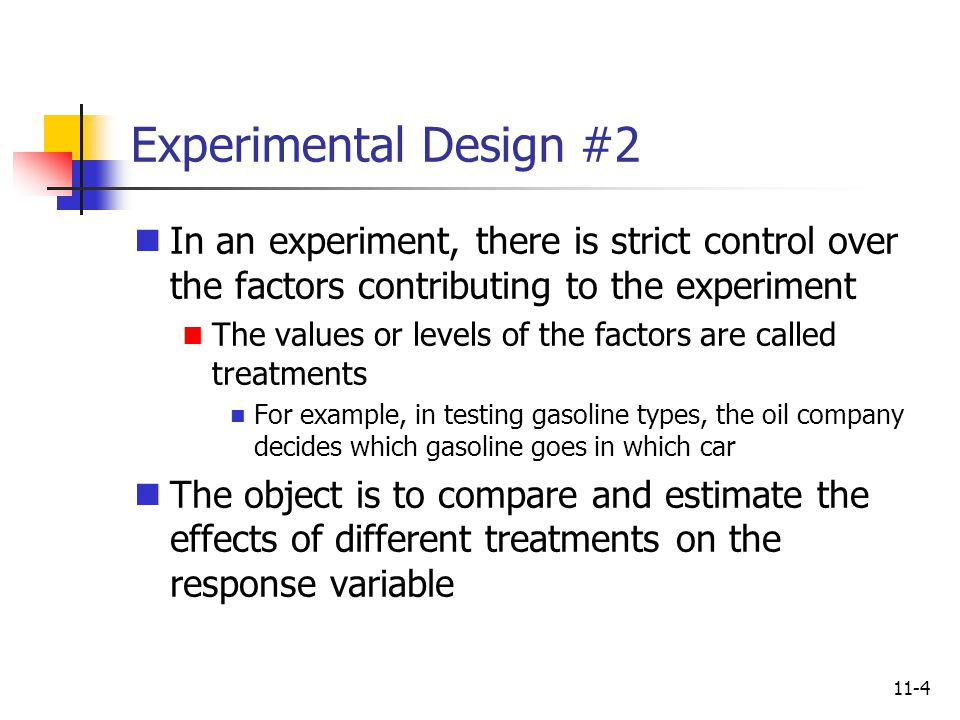 Experimental Design #2 In an experiment, there is strict control over the factors contributing to the experiment.