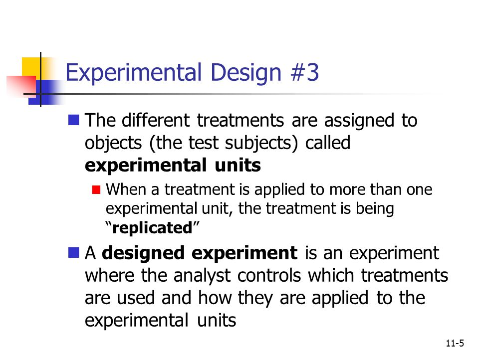 Experimental Design #3 The different treatments are assigned to objects (the test subjects) called experimental units.