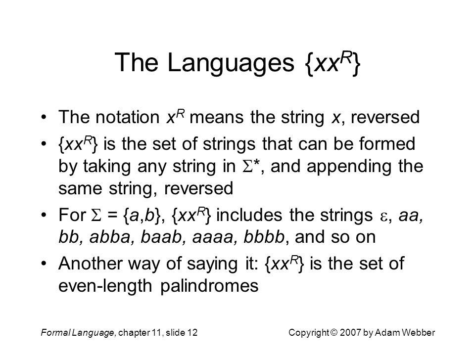 The Languages {xxR} The notation xR means the string x, reversed