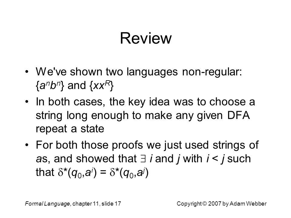 Review We ve shown two languages non-regular: {anbn} and {xxR}