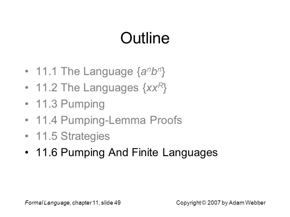 Outline 11.1 The Language {anbn} 11.2 The Languages {xxR} 11.3 Pumping