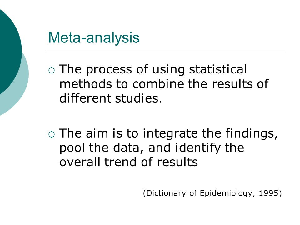 Meta-analysis The process of using statistical methods to combine the results of different studies.