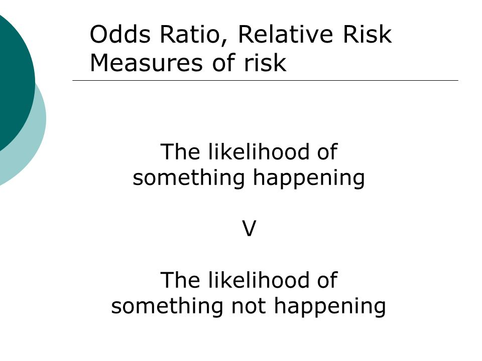 Odds Ratio, Relative Risk Measures of risk