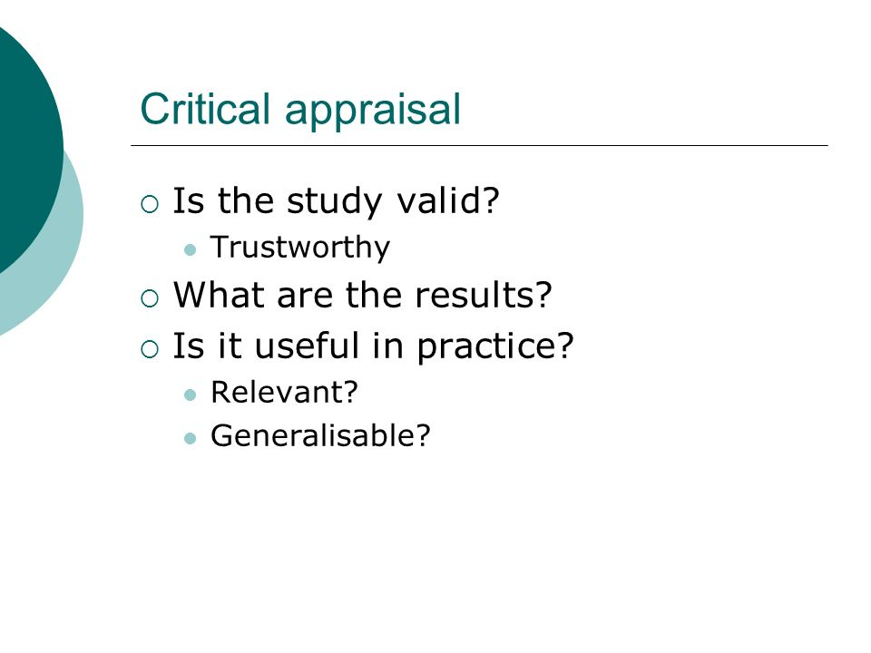 Critical appraisal Is the study valid What are the results