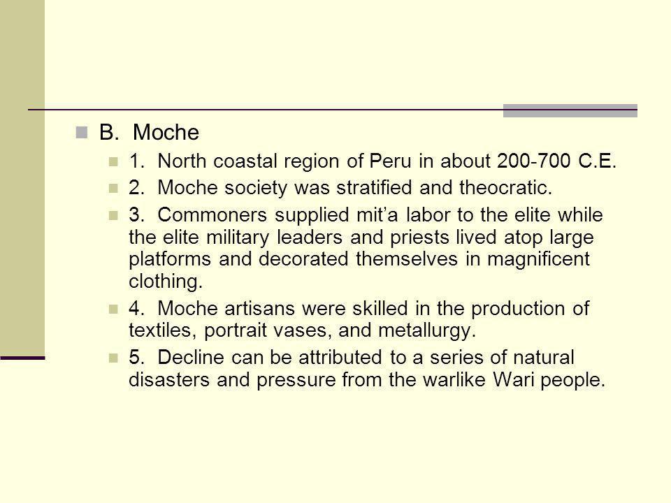 B. Moche 1. North coastal region of Peru in about 200-700 C.E.