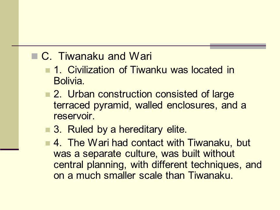 C. Tiwanaku and Wari 1. Civilization of Tiwanku was located in Bolivia.