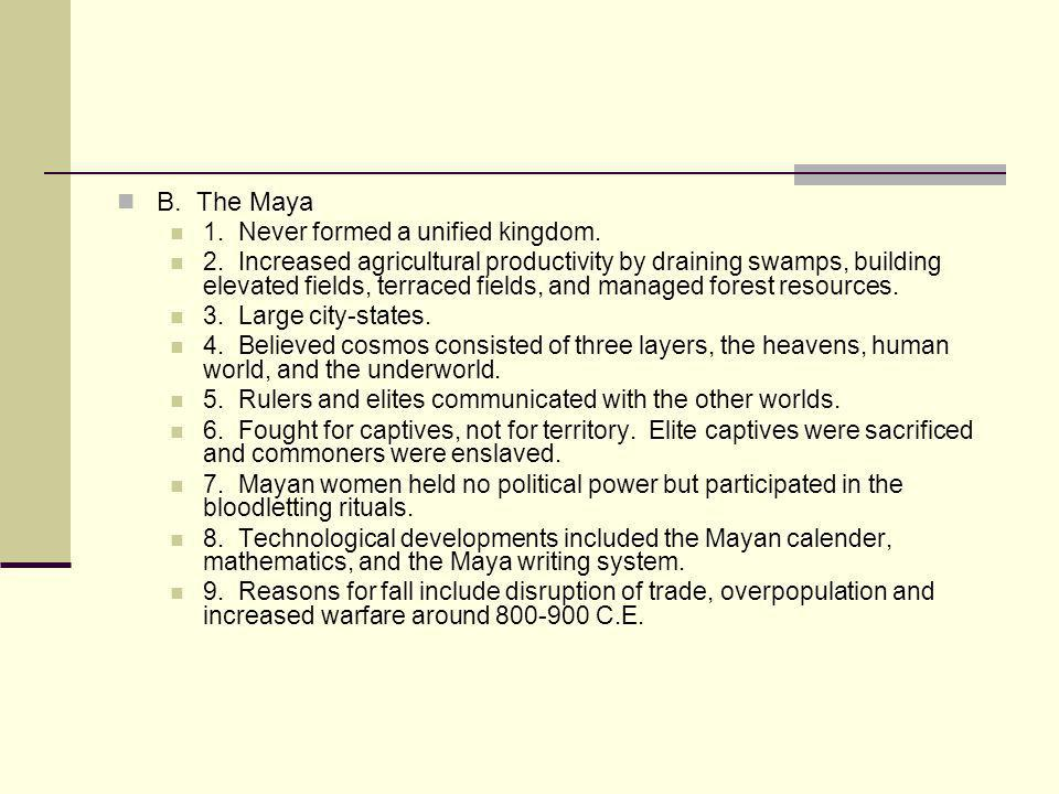 B. The Maya 1. Never formed a unified kingdom.