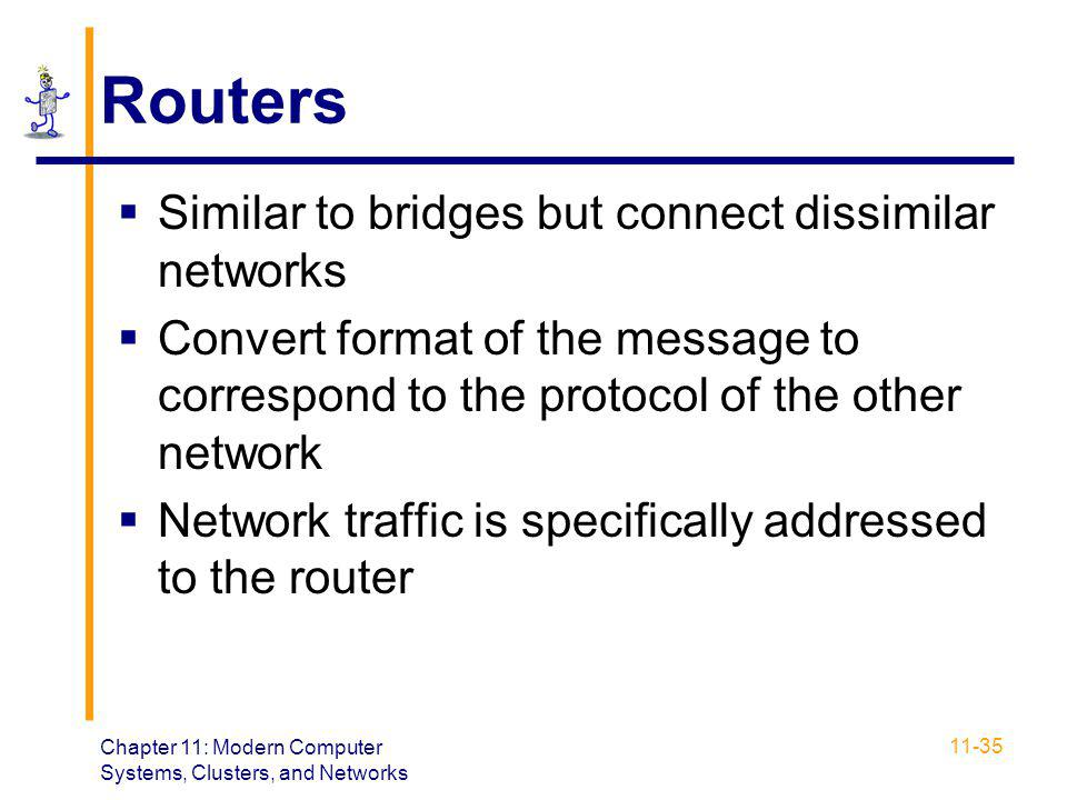Routers Similar to bridges but connect dissimilar networks