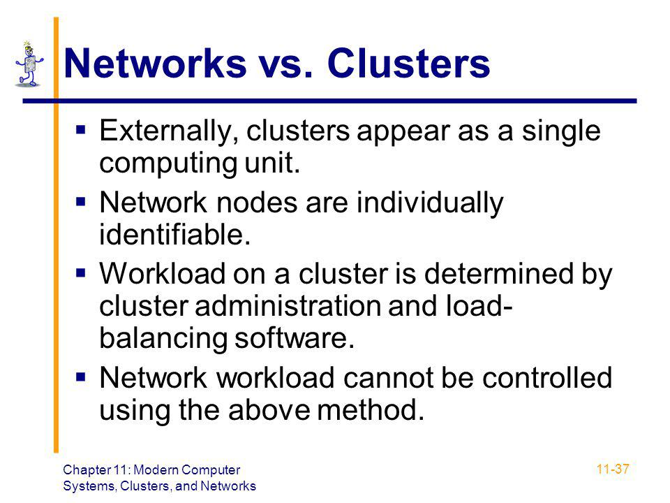 Networks vs. Clusters Externally, clusters appear as a single computing unit. Network nodes are individually identifiable.