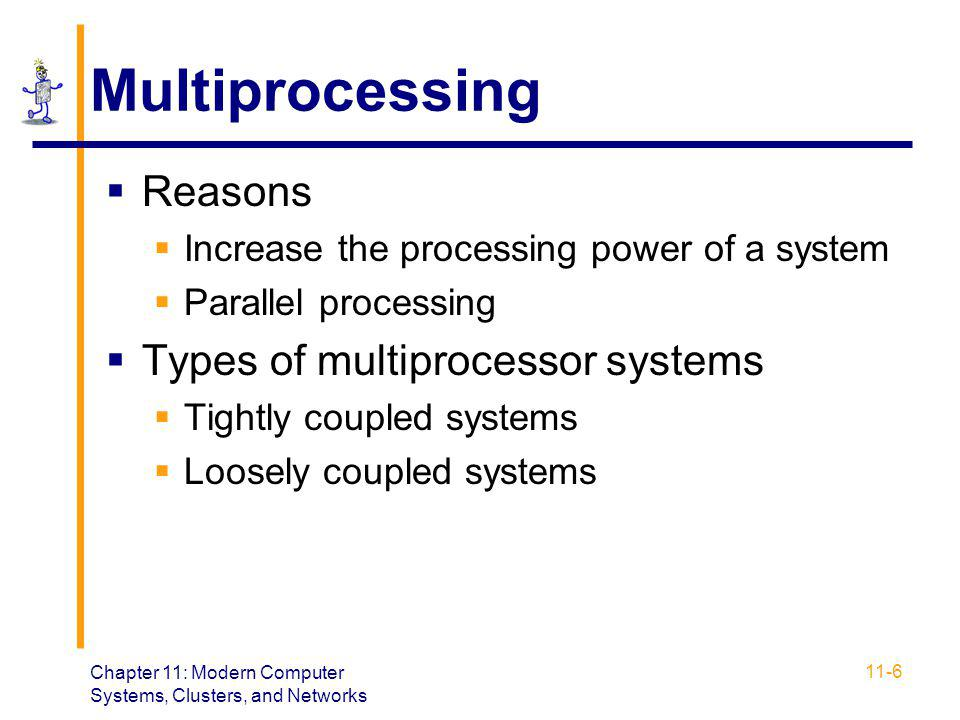 Multiprocessing Reasons Types of multiprocessor systems