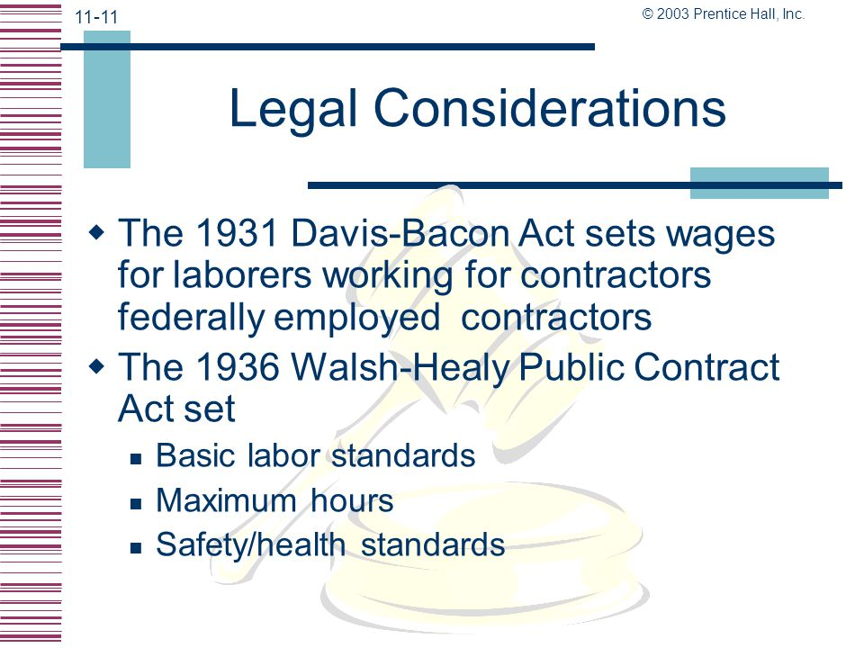 Legal Considerations The 1931 Davis-Bacon Act sets wages for laborers working for contractors federally employed contractors.