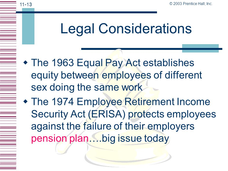 Legal Considerations The 1963 Equal Pay Act establishes equity between employees of different sex doing the same work.