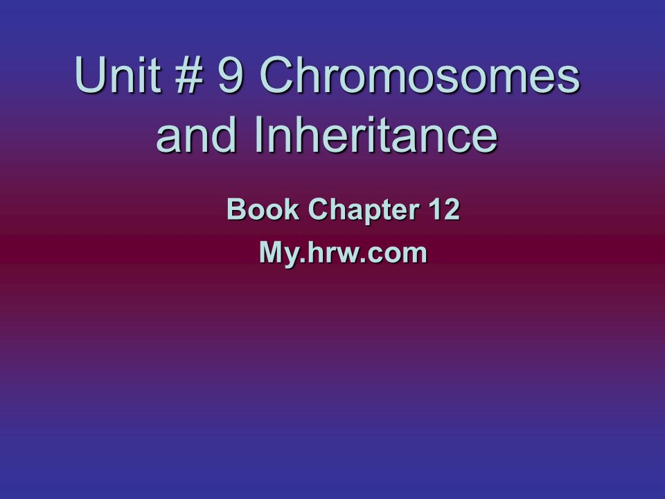 Unit # 9 Chromosomes and Inheritance