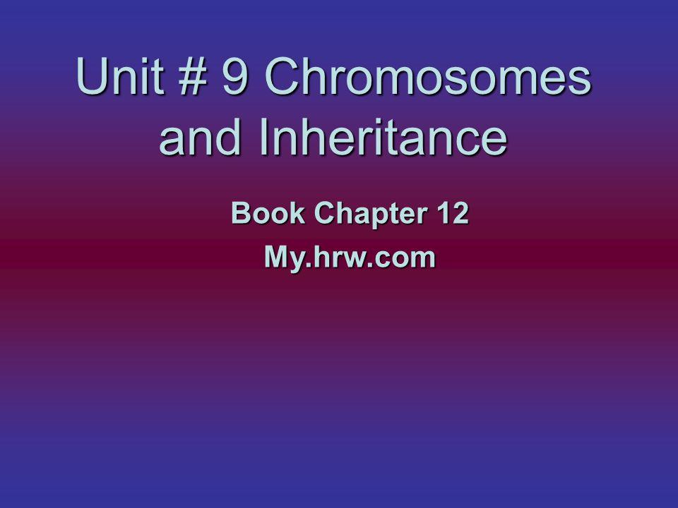 Unit # 9 Chromosomes and Inheritance