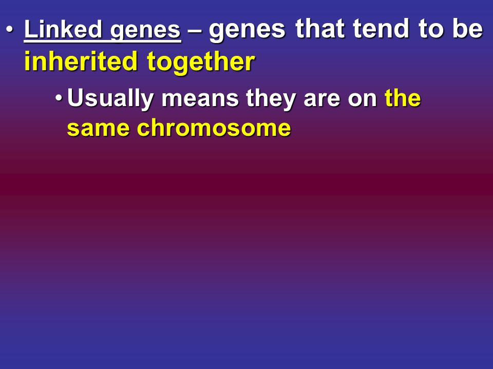 Linked genes – genes that tend to be inherited together