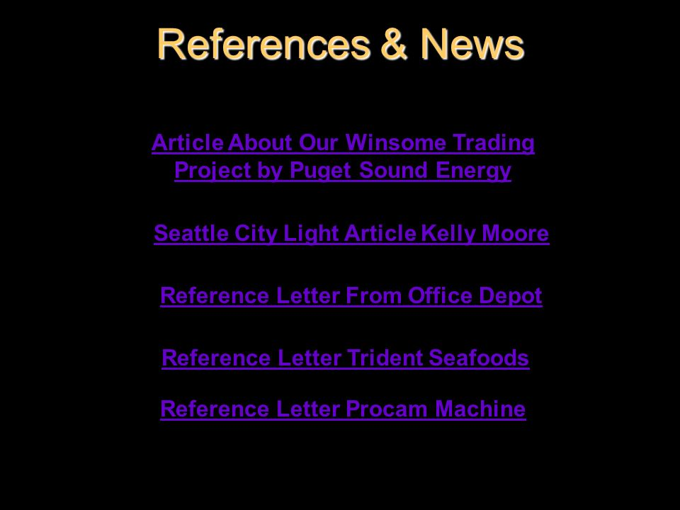 References & NewsArticle About Our Winsome Trading Project by Puget Sound Energy. Seattle City Light Article Kelly Moore.
