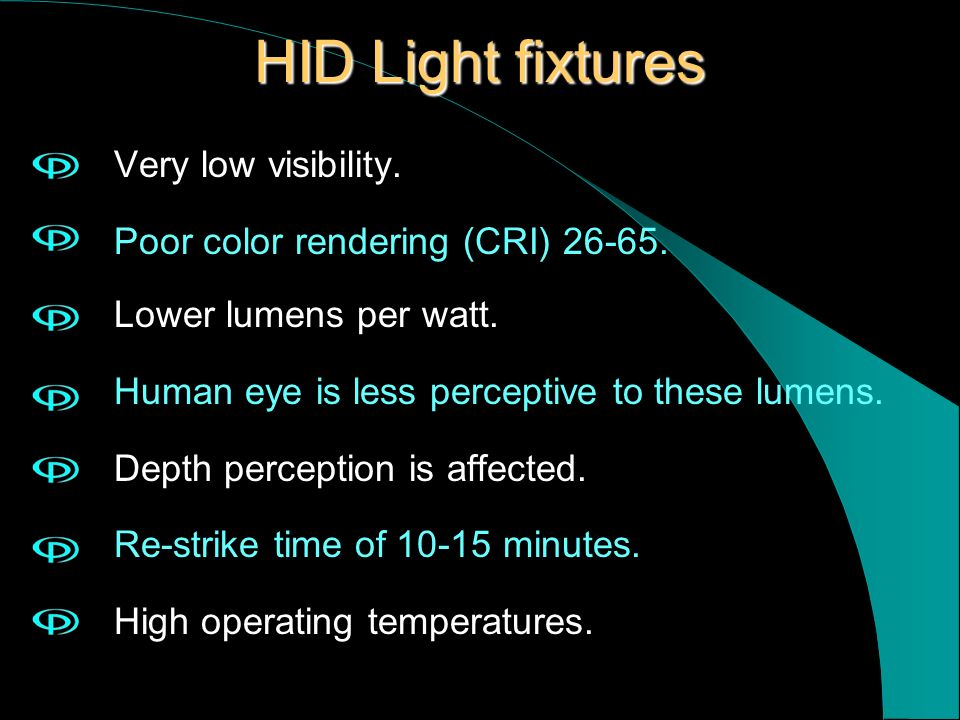 HID Light fixtures Very low visibility.