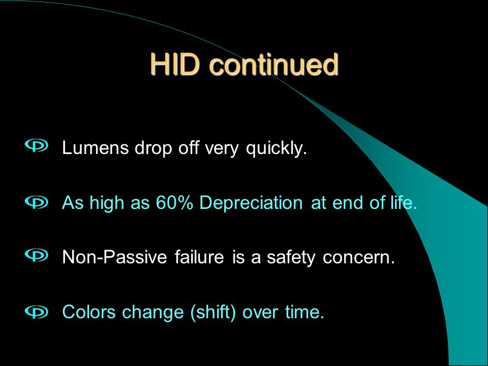 HID continued Lumens drop off very quickly.