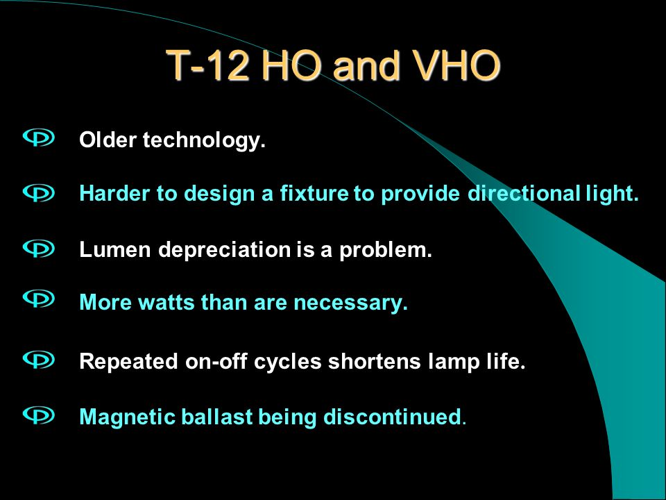 T-12 HO and VHO Older technology.