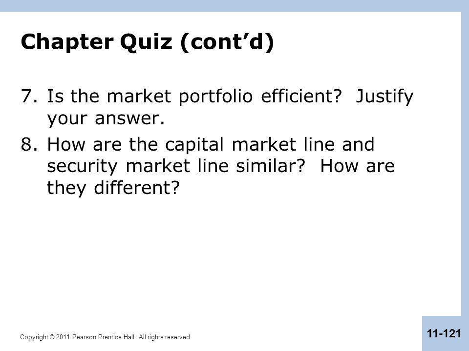 Chapter Quiz (cont'd) Is the market portfolio efficient Justify your answer.