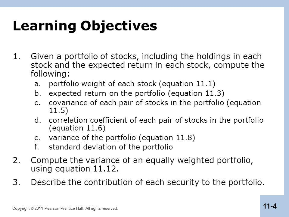 Learning Objectives Given a portfolio of stocks, including the holdings in each stock and the expected return in each stock, compute the following: