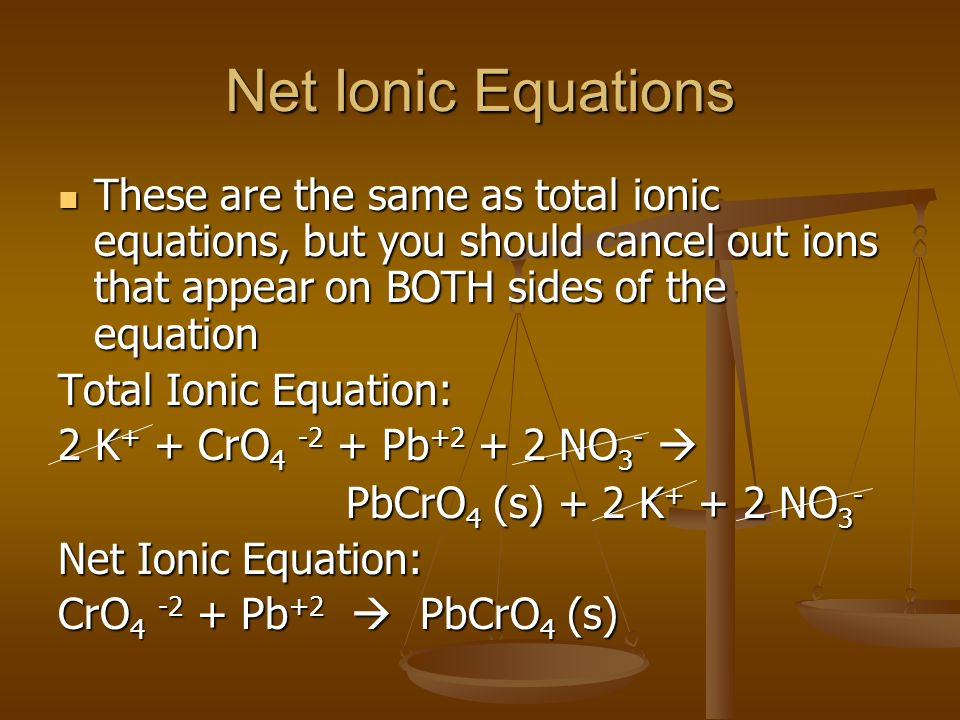 Net Ionic Equations These are the same as total ionic equations, but you should cancel out ions that appear on BOTH sides of the equation.