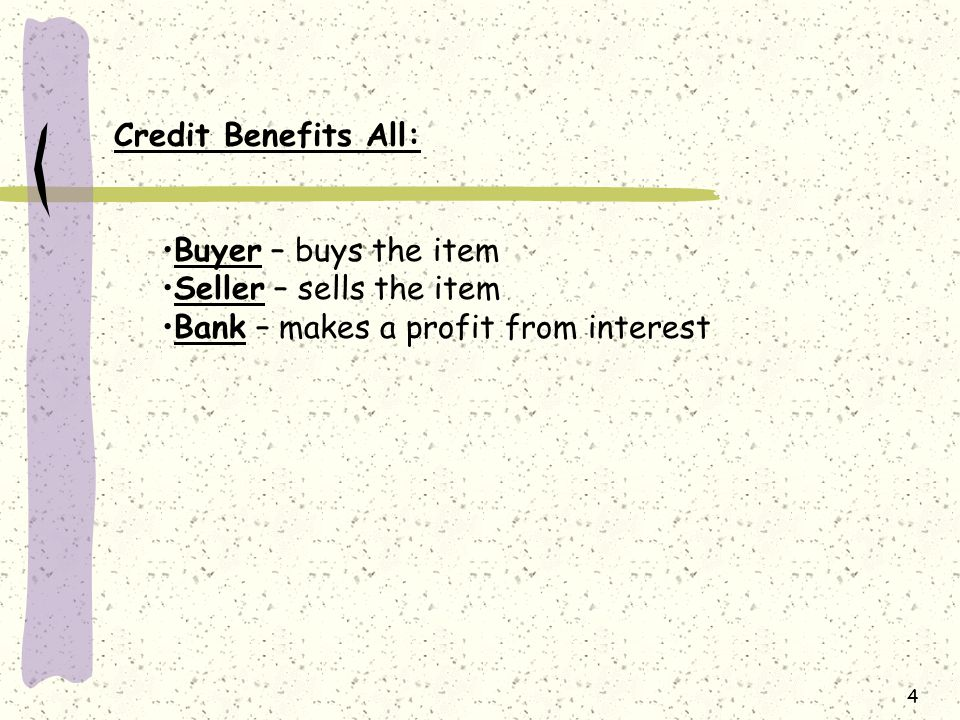 Credit Benefits All: Buyer – buys the item. Seller – sells the item.