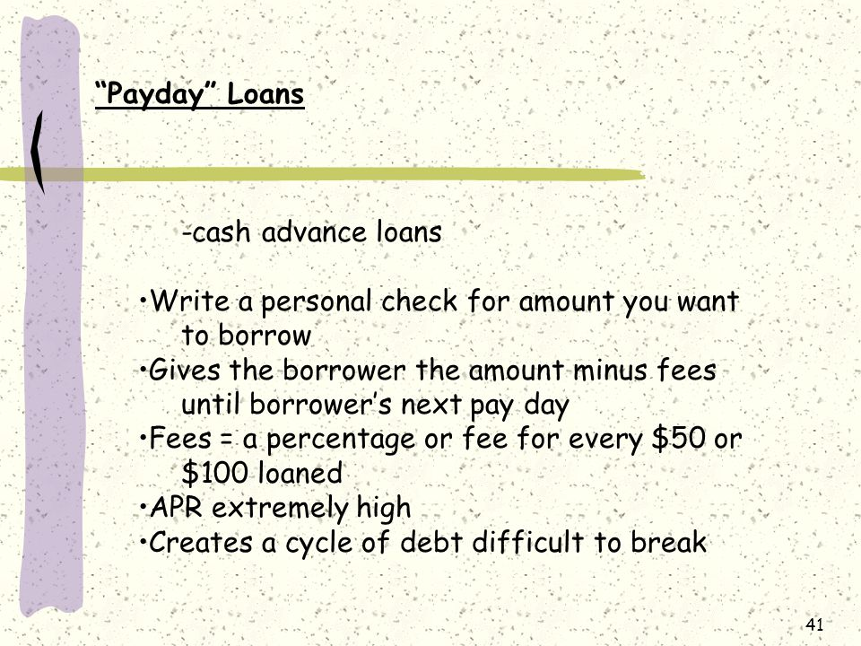 Payday Loans -cash advance loans. Write a personal check for amount you want to borrow.