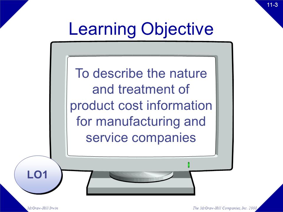 Learning Objective To describe the nature and treatment of product cost information for manufacturing and service companies.