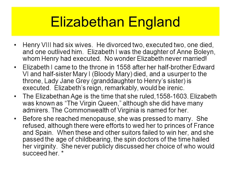 who was elizabeth s father and why was elizabeth s succession to the throne so heatedly contested Elizabeth was born at greenwich palace and was named after both her grandmothers, elizabeth of york and elizabeth howard she was the second child of henry viii of england born in wedlock to survive infancy her mother was henry's second wife, anne boleynat birth, elizabeth was the heir presumptive to the throne of england her older half-sister, mary, had lost her position as a legitimate.