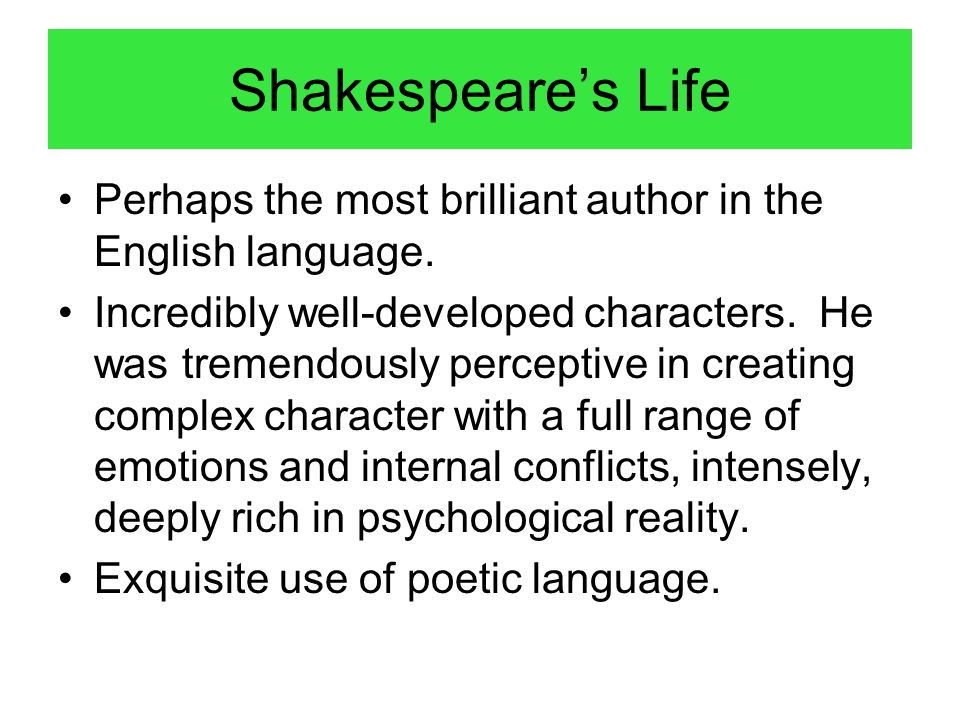 Shakespeare's Life Perhaps the most brilliant author in the English language.