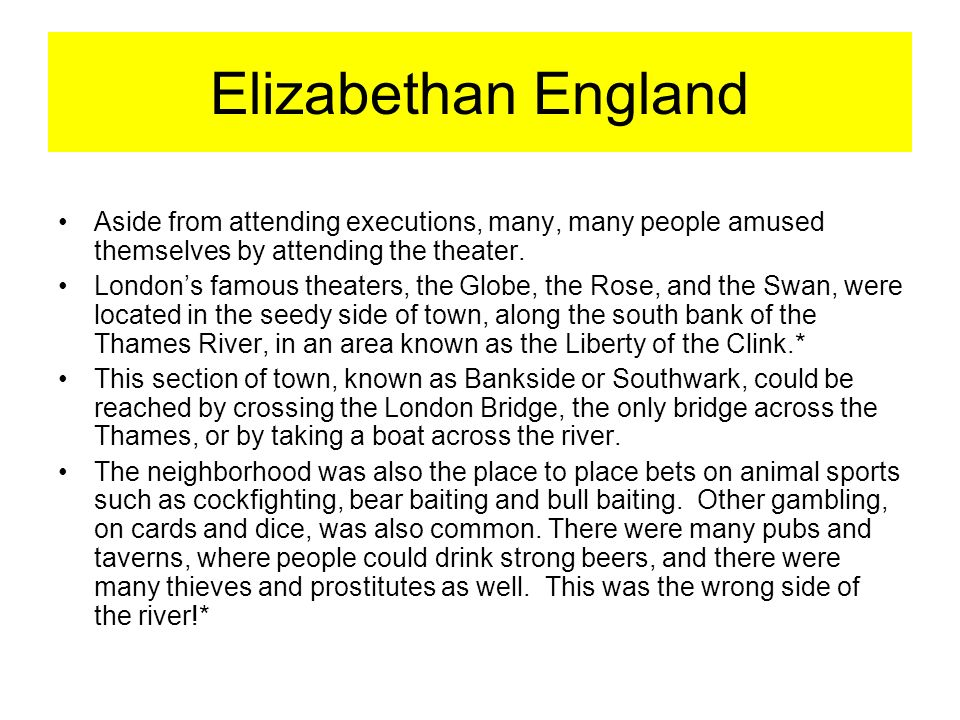 Elizabethan England Aside from attending executions, many, many people amused themselves by attending the theater.