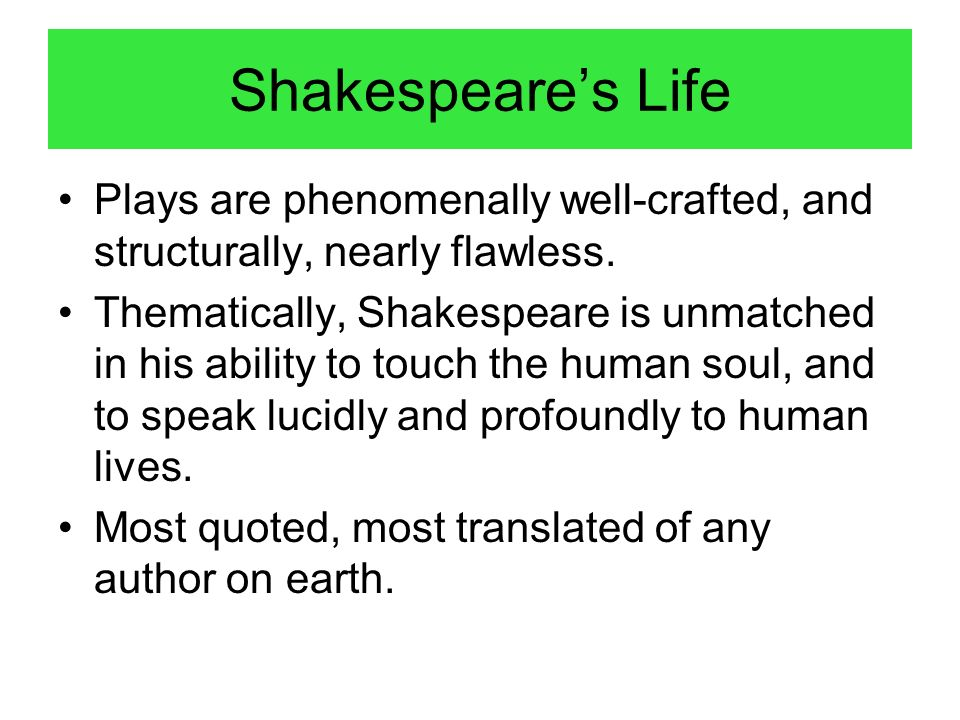 Shakespeare's Life Plays are phenomenally well-crafted, and structurally, nearly flawless.