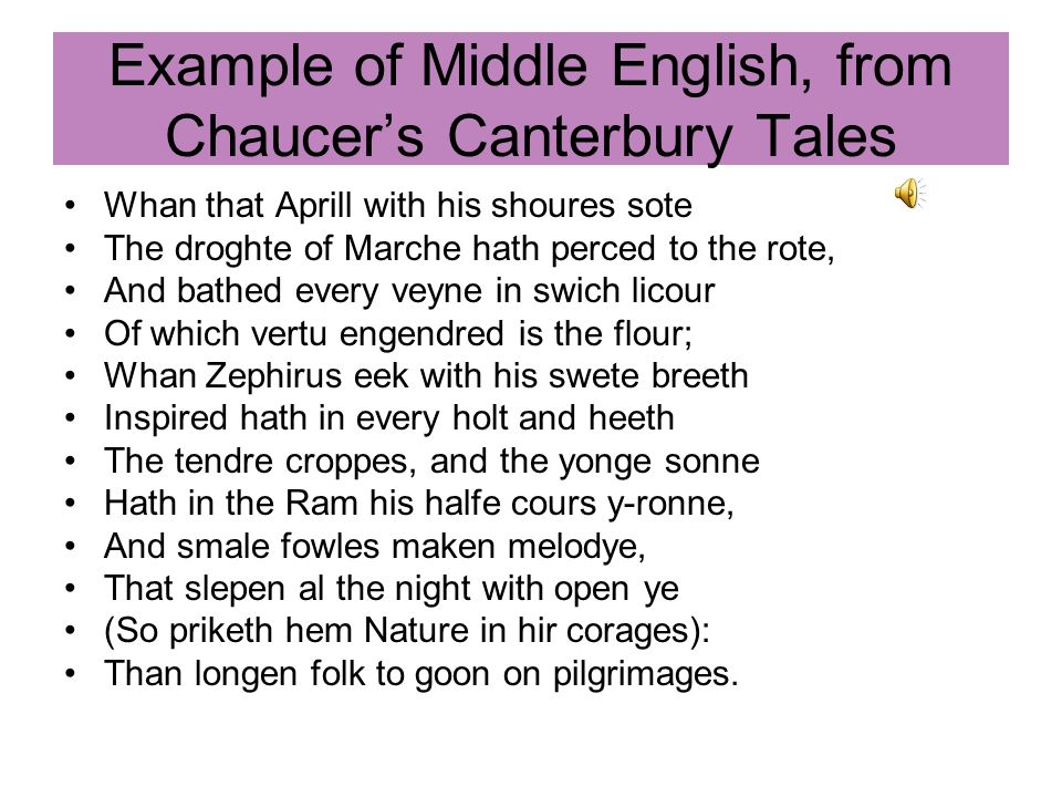 Example of Middle English, from Chaucer's Canterbury Tales