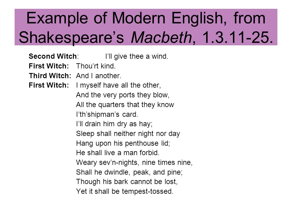 Example of Modern English, from Shakespeare's Macbeth, 1.3.11-25.
