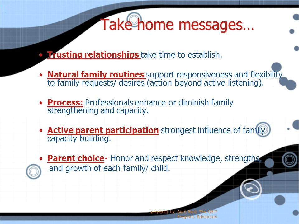 Take home messages… Trusting relationships take time to establish.