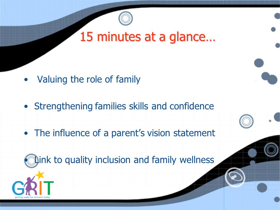 15 minutes at a glance… Valuing the role of family