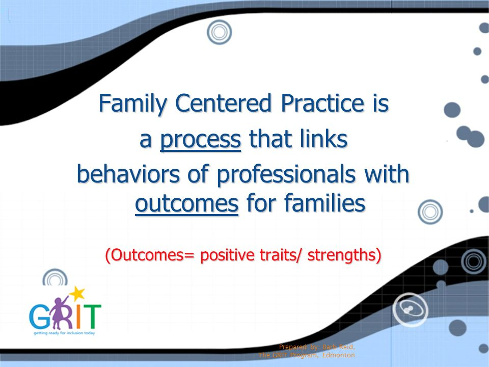Family Centered Practice is a process that links