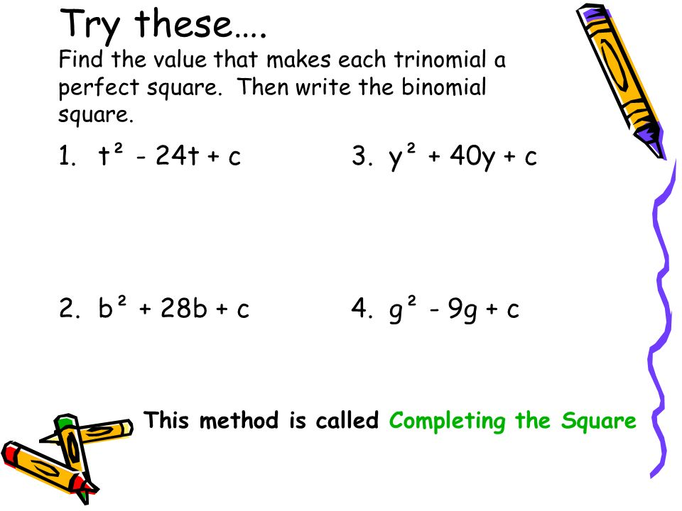 Try these…. Find the value that makes each trinomial a perfect square