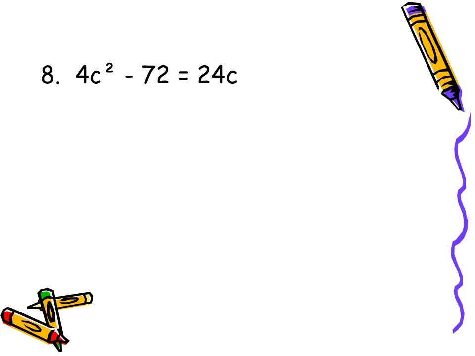 8. 4c² - 72 = 24c