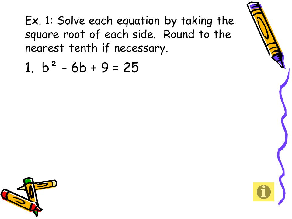 Ex. 1: Solve each equation by taking the square root of each side