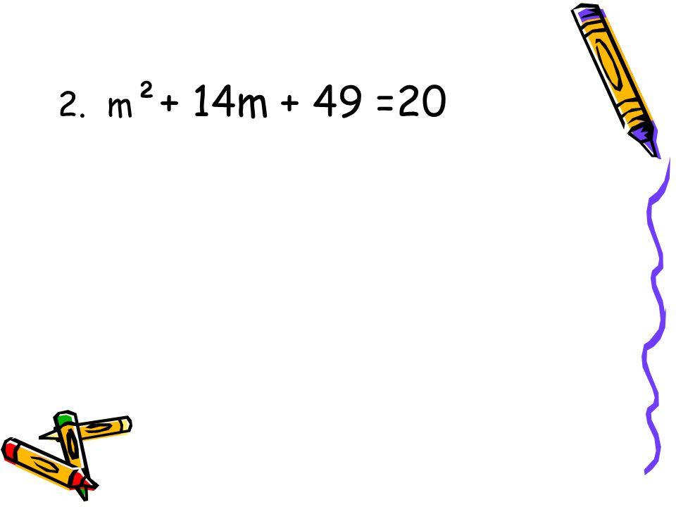 2. m²+ 14m + 49 =20