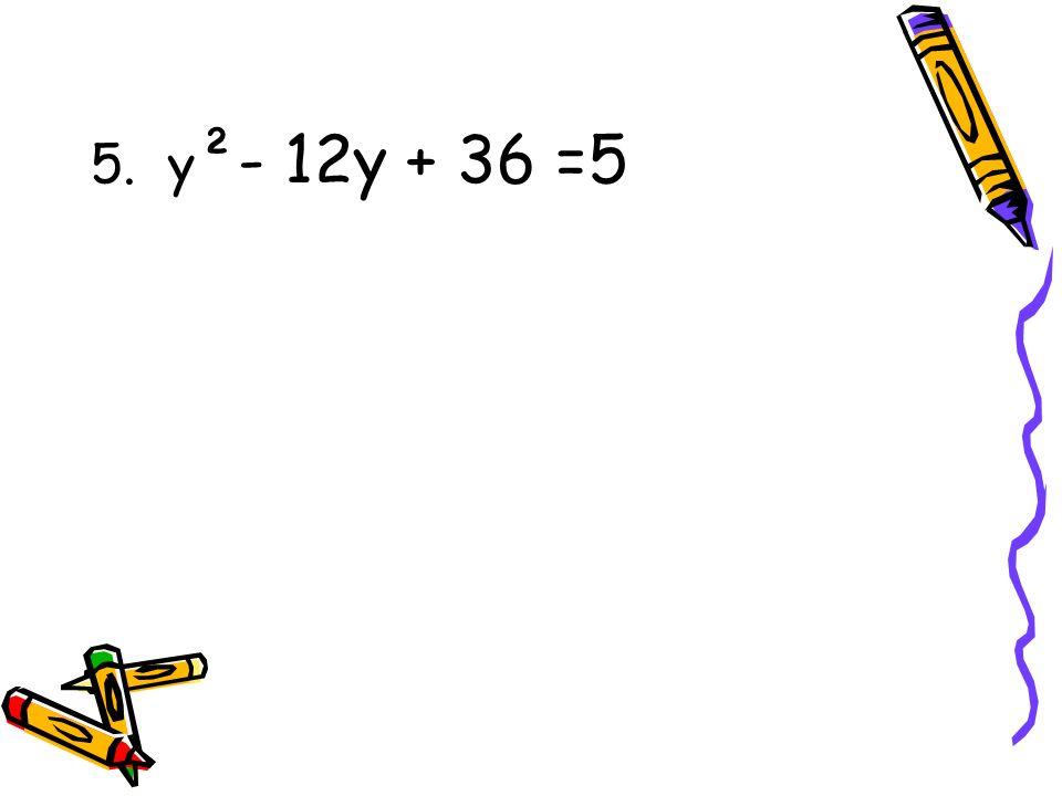 5. y²- 12y + 36 =5