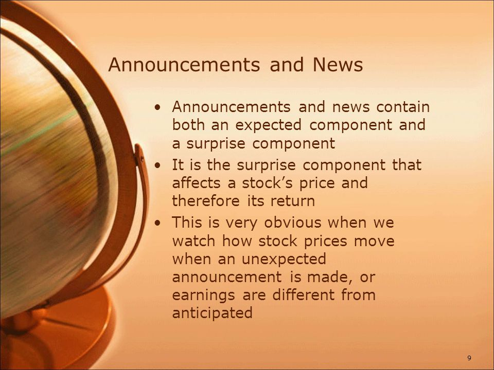 Efficient Markets Efficient markets are a result of investors trading on the unexpected portion of announcements.