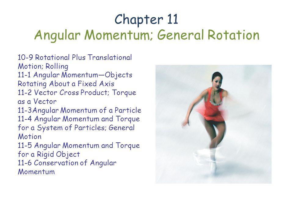 Chapter 11 Angular Momentum; General Rotation